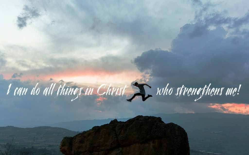 I can do all things in Christ who strengthens me